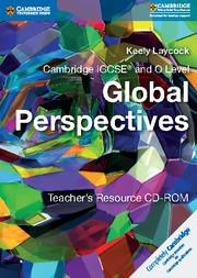 Cambridge IGCSE® and O Level Global Perspectives Teacher's Resource CD-ROM