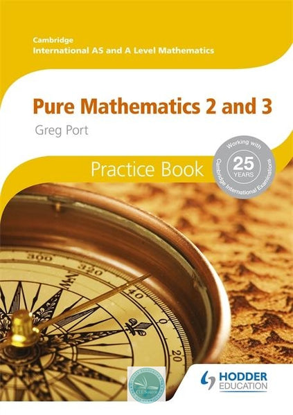 Cambridge International A/AS Mathematics Pure Mathematics 2 and 3 Practice Book