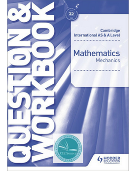 Cambridge International AS & A Level Mathematics Mechanics Question & Workbook(Releases October 2018)