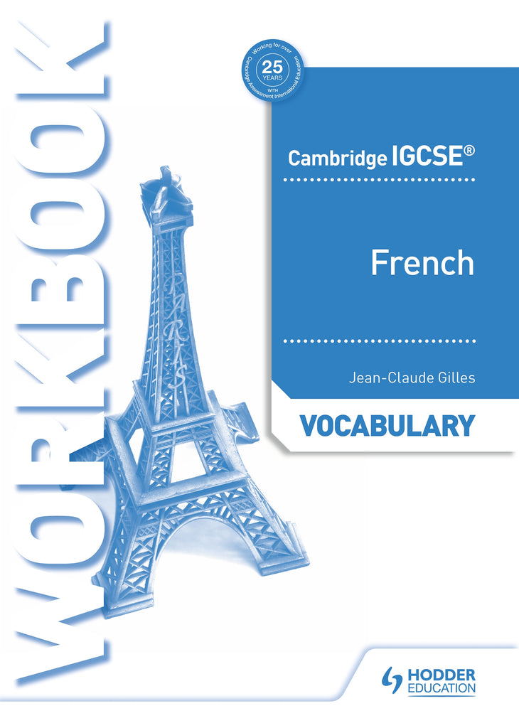 Cambridge IGCSE» French Vocabulary Workbook (0520/7156) (NYP Due Augusts 2019)