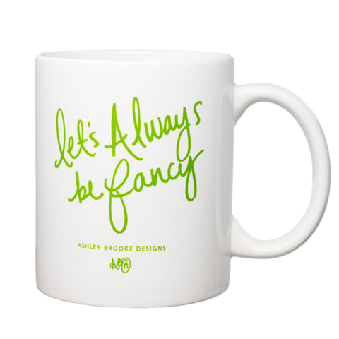 Let's Always Be Fancy Coffee Mug-Mugs-Ashley Brooke Designs