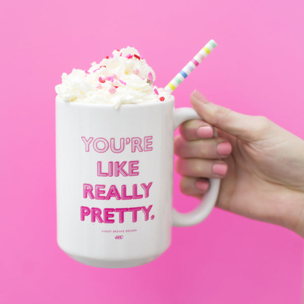You're Pretty 15 oz Coffee Mug-Mugs-Ashley Brooke Designs