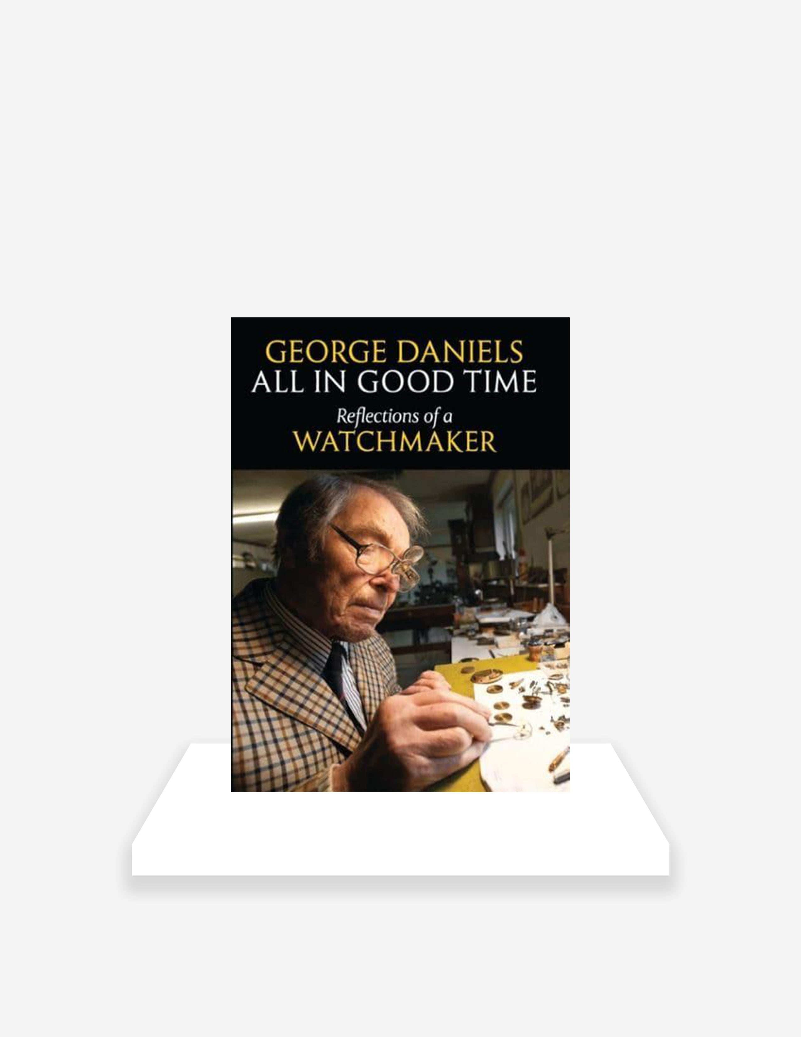 All in Good Time: Reflections of a Watchmaker by George Daniels a watch book for A Collected Man London