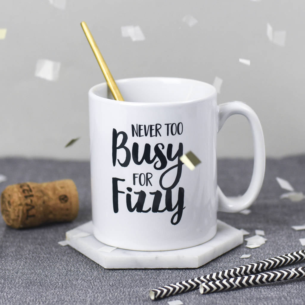 Never Too Busy For Fizzy Mug