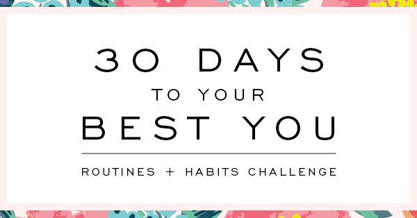 30 Days To Your Best You | Routines + Habits Challenge