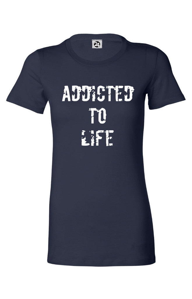 ADDICTED TO LIFE Women's Classic Tee | Inspirational Fashion