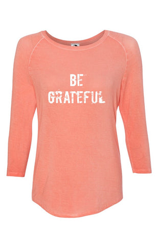 BE GRATEFUL Oasis Wash 3/4 Sleeve Tee | Inspirational Fashion