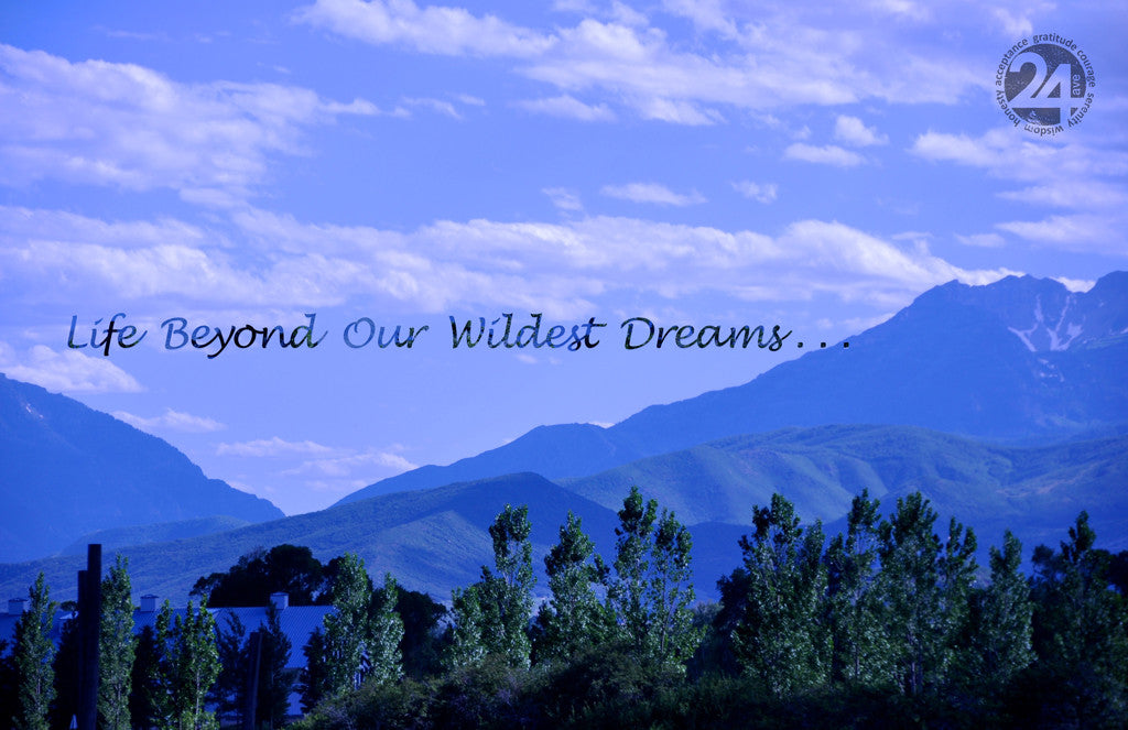 Inspirational Photo - Life Beyond Our Wildest Dreams | Recovery Gift