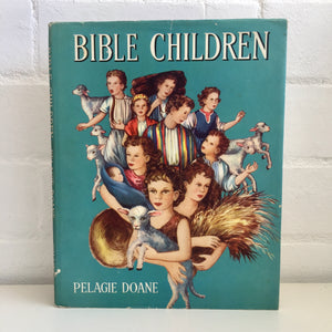 Bible Children - Pelagie Doane - Vintage Hard Cover