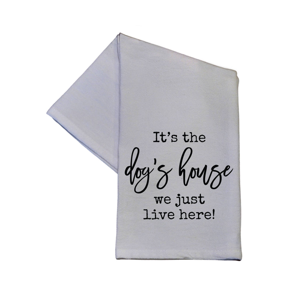 It's The Dog's House We Just Live Here Tea Towels - 16x24