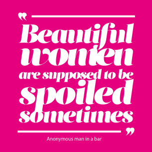 Beautiful women are supposed to be spoiled motivational quote by Gal Halfon