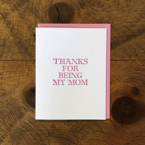 Thanks For Being My Mom Letterpress Card