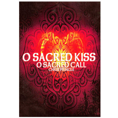 O Sacred Kiss O Sacred Call by Chris Pringle