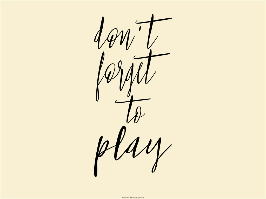 Don't Forget To Play - Modern Burlap