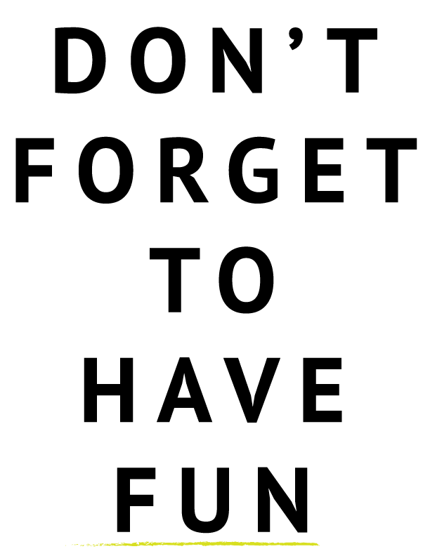 Don't Forget To Have Fun - FREE PRINTABLE