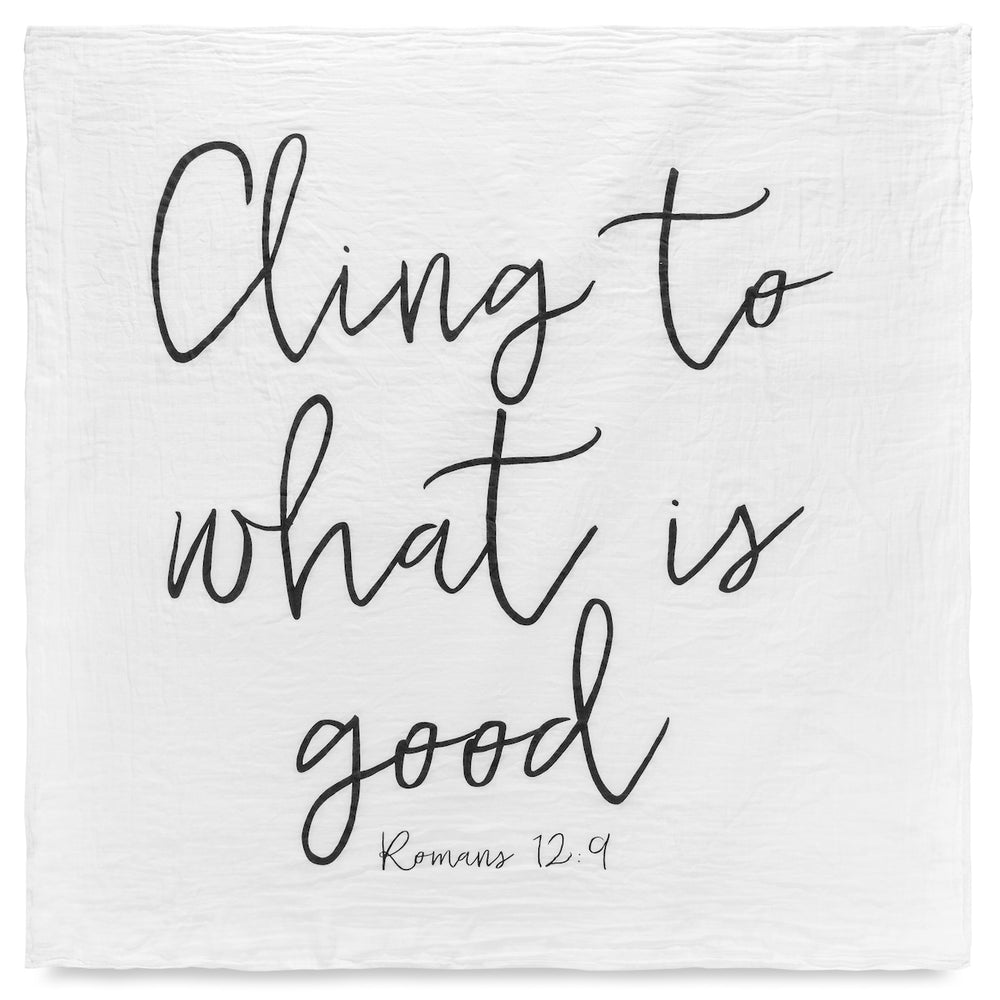 Organic Cotton Muslin Swaddle Blanket + Wall Art-   Cling to what is good. Romans 12:9