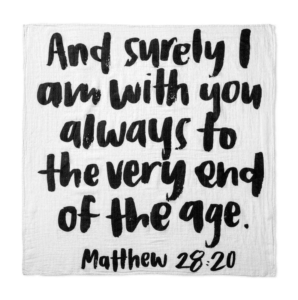 Organic Cotton Muslin Swaddle Blanket+ Wall Art -And surely I am with you always to the very end of the age. Matthew 28:20