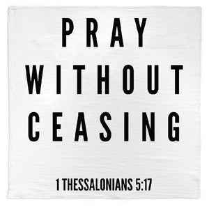 Organic Cotton Muslin Swaddle Blanket + Wall Art -  1 Thessalonians 5:17  Pray without ceasing