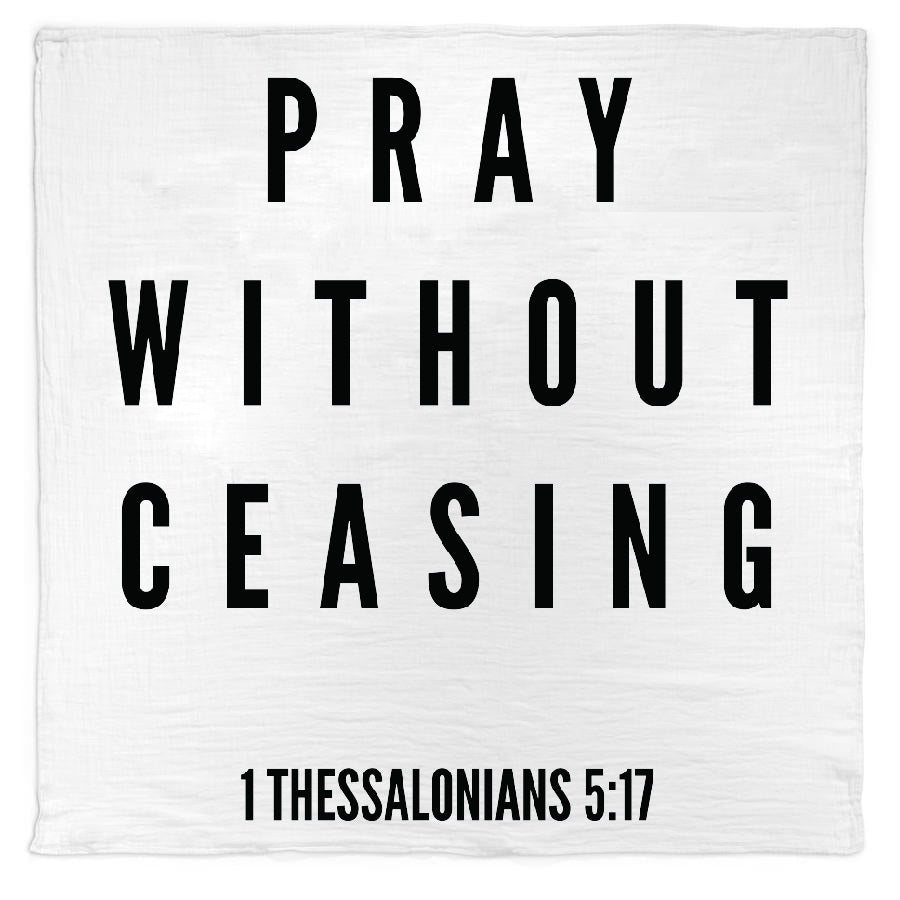 Organic Cotton Muslin Swaddle Blanket + Wall Art -  Pray without ceasing 1 Thessalonians 5:17