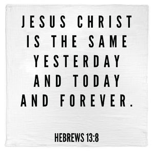 Organic Cotton Muslin Swaddle Blanket + Wall Art - Hebrews 13:8 Jesus Christ is the same yesterday and today and forever.