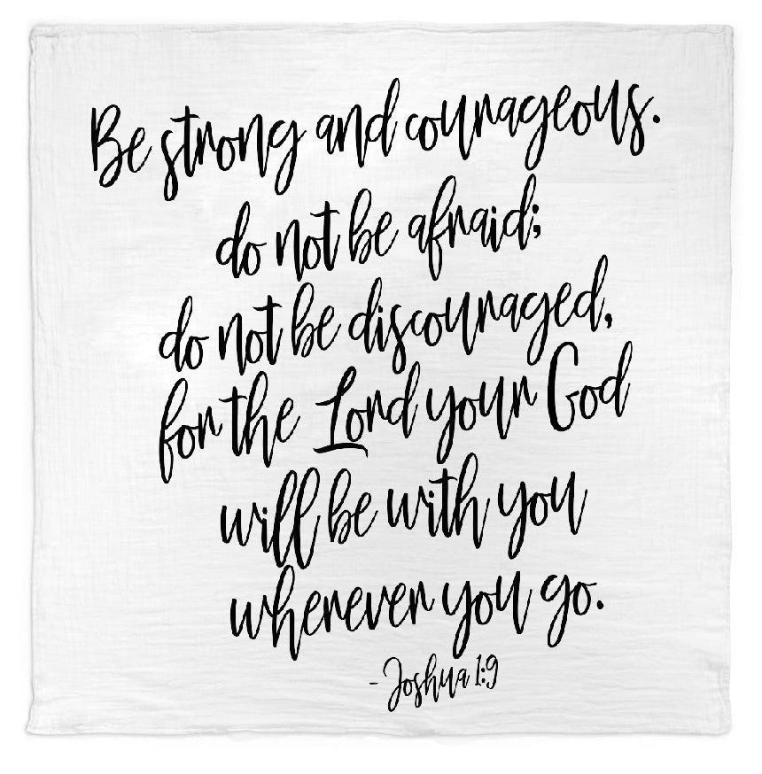Organic Cotton Muslin Swaddle Blanket + Wall Art - Be strong and courageous. Do not be afraid; do not be discouraged, for the Lord your God will be with you wherever you go. - Joshua 1:9