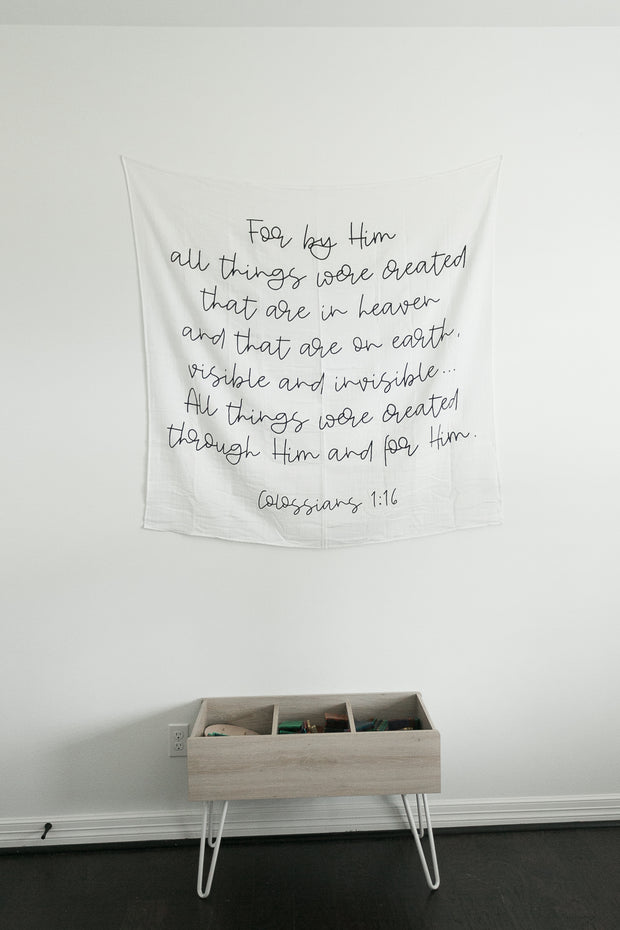Organic Cotton Muslin Swaddle Blanket + Wall Art - Colossians 1:16  For by Him all things were created that are in heaven and that are on earth, visible and invisible... All things were created through Him and for Him. 1
