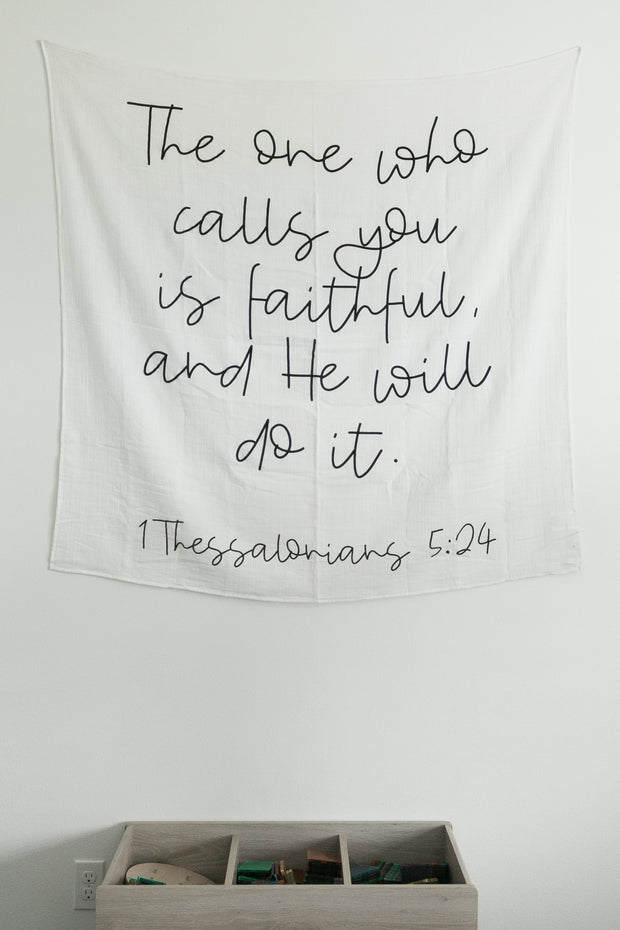 Organic Cotton Muslin Swaddle Blanket + Wall Art - 1 Thessalonians 5:24  The one who calls you is faithful, and He will do it. 1