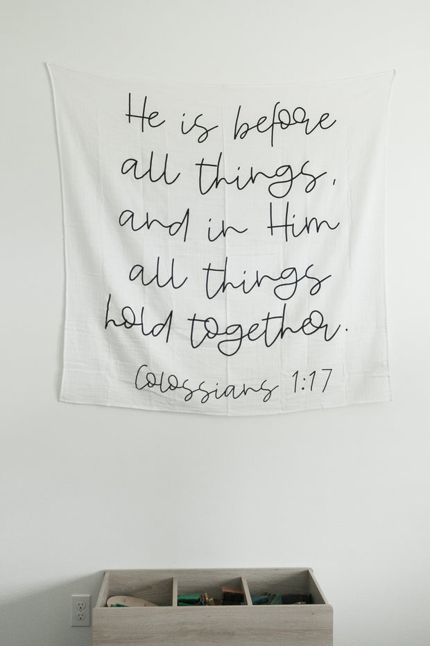 Organic Cotton Muslin Swaddle Blanket + Wall Art - Colossians 1:17  He is before all things, and in Him all things hold together. 1