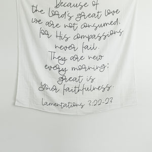 Organic Cotton Muslin Swaddle Blanket + Wall Art - Lamentations 3:22-23 Because of the Lord's great love we are not consumed,     for His compassions never fail. They are new every morning; great is Your faithfulness.