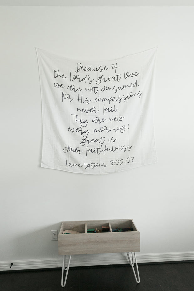 Organic Cotton Muslin Swaddle Blanket + Wall Art - Lamentations 3:22-23 Because of the Lord's great love we are not consumed,     for His compassions never fail. They are new every morning; great is Your faithfulness. 1