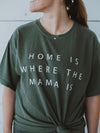 Favorite Everyday T-Shirt - Home is where the Mama is - MOSS