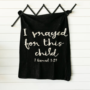Made in the USA | Recycled Cotton Blend I prayed for this child Throw Blanket | Black