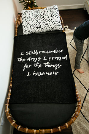 Load image into Gallery viewer, *NEW* Made in the USA | Recycled Cotton Blend I still remember the days I prayed for the things I have now Throw Blanket | Black