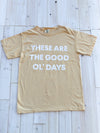 Favorite Everyday T-Shirt - These are the Good Ol' Days
