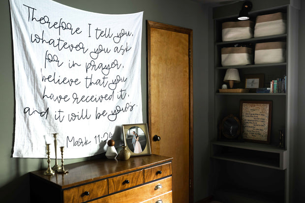 Organic Cotton Muslin Swaddle Blanket + Wall Art - Mark 11:24 Therefore I tell you, whatever you ask for in prayer, believe that you have received it, and it will be yours. 1