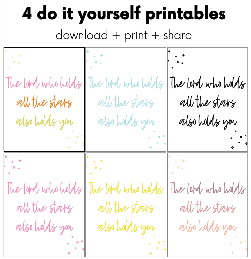 Do it yourself Printables | THE LORD WHO HOLDS ALL THE STARS ALSO HOLDS YOU Collection