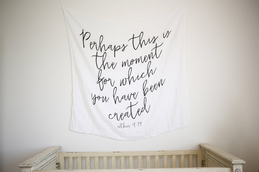 Organic Cotton Muslin Swaddle Blanket + Wall Art -  Perhaps this is the moment for which you have been created. Esther 4:14