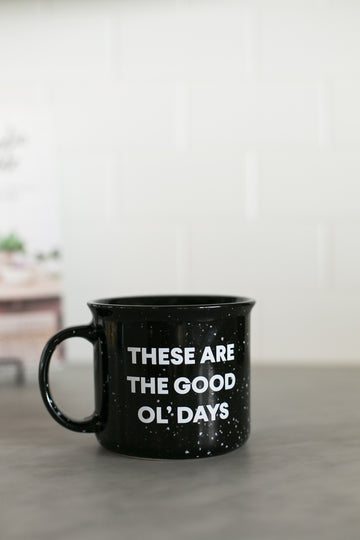 These are the good ol' days mug