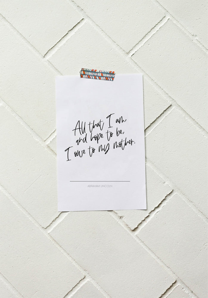 2020 DIY Mother Printable | All that I am, or hope to be, I owe to my mother - Abraham Lincoln