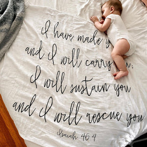 Organic Cotton Muslin Swaddle Blanket + Wall Art -   Isaiah 46:4  I have made you and I will carry you; I will sustain you and I will rescue you.