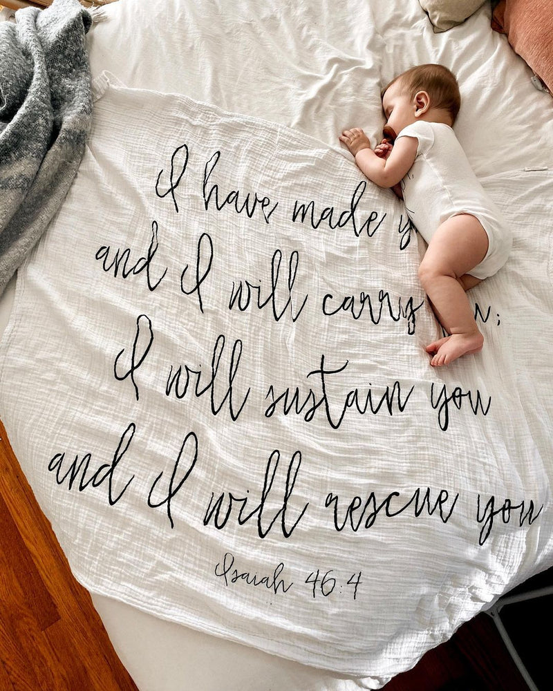 Organic Cotton Muslin Swaddle Blanket + Wall Art -   I have made you and I will carry you; I will sustain you and I will rescue you. Isaiah 46:4