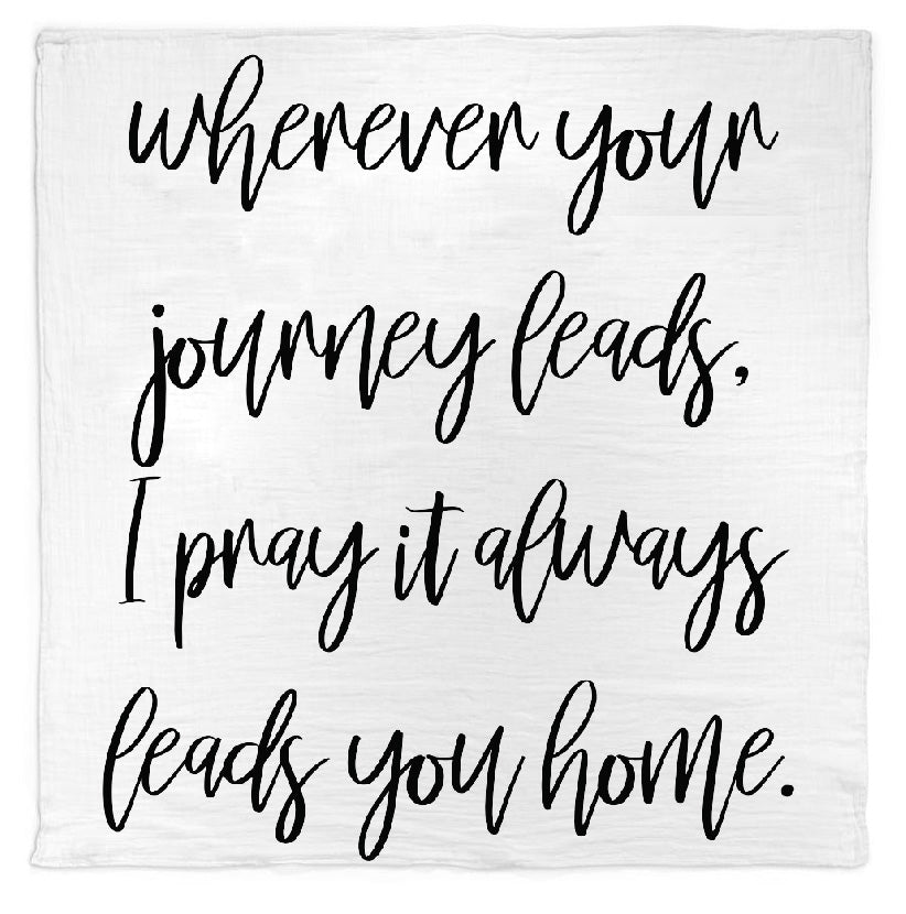 Organic Cotton Muslin Swaddle Blanket + Wall Art -  Wherever your journey leads, I pray it always leads you home