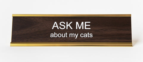 Ask Me About My Cats, Office Desk Nameplate. Well Done Goods