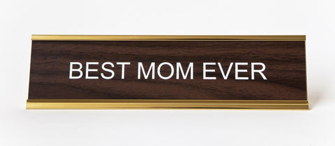 Best Mom Ever. Office Desk Nameplate, by He Said She Said