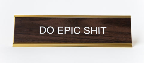 Do Epic Shit Nameplate, Office Desk Plate. Well Done Goods