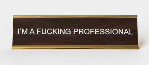 I'm a Fucking Professional, Office Desk Nameplate, at Well Done Goods
