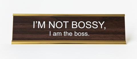 I'm Not Bossy, I am the Boss. Office Desk Nameplate. Well Done Goods