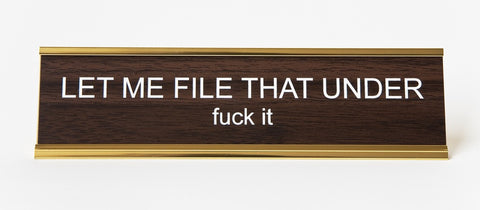 Let Me File That Under F*ck It. Office Desk Nameplate