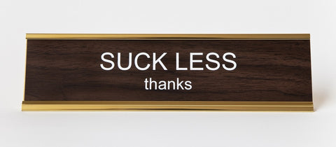 Suck Less, Thanks. Office Desk Nameplate by He Said She said