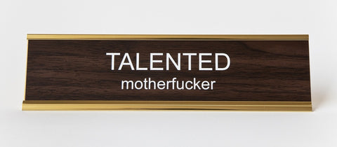 Talented Motherfucker Office Desk Nameplate, by He Said She Said.